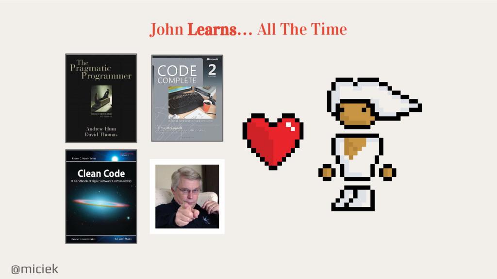 @miciek John Learns… All The Time