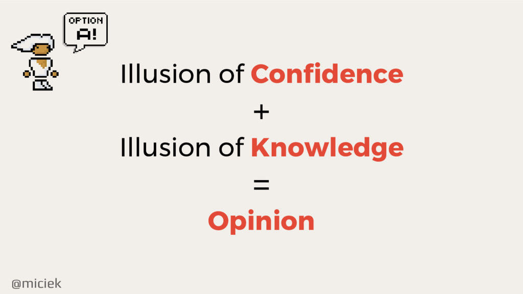 @miciek Illusion of Confidence + Illusion of Kn...