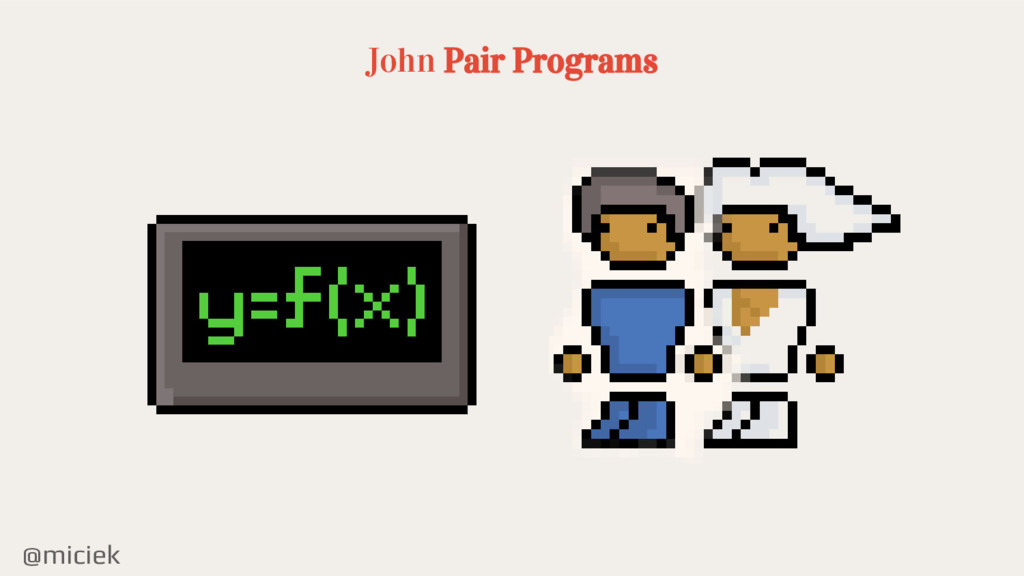 @miciek John Pair Programs