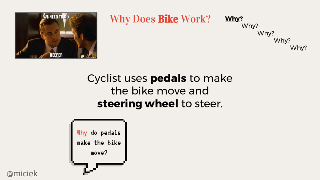 @miciek Why Does Bike Work? Why? Why? Why? Why?...