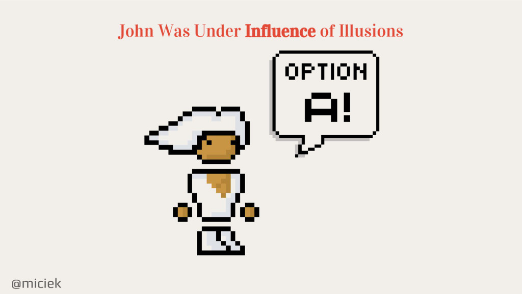 @miciek John Was Under Influence of Illusions