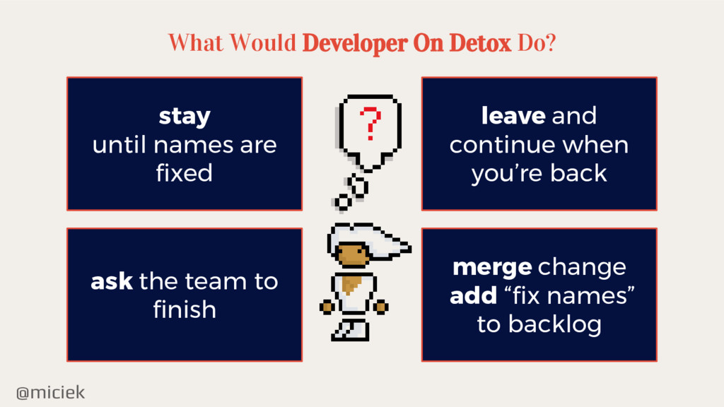 @miciek What Would Developer On Detox Do? stay ...