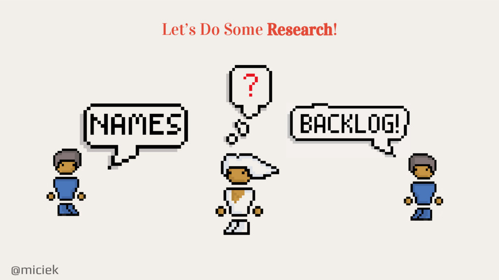 @miciek Let's Do Some Research!