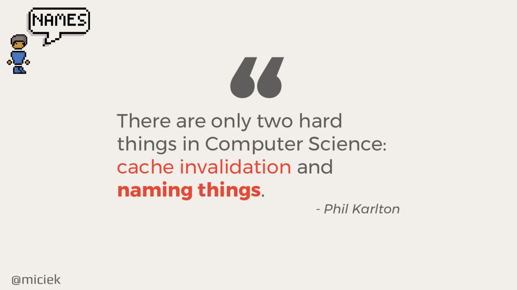 """@miciek """" There are only two hard things in Com..."""