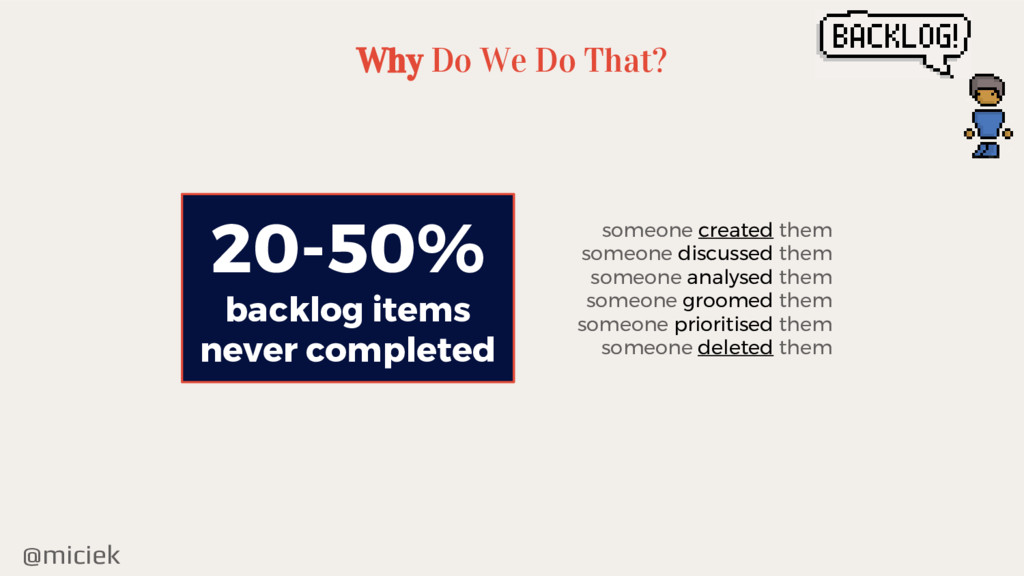 @miciek Why Do We Do That? 20-50% backlog items...