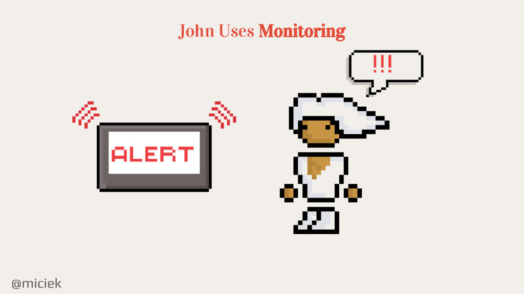 @miciek John Uses Monitoring