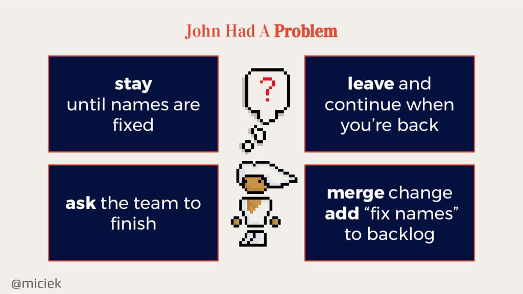 @miciek John Had A Problem stay until names are...