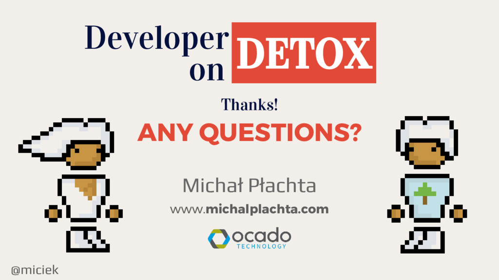 @miciek Thanks! Developer DETOX on ANY QUESTION...