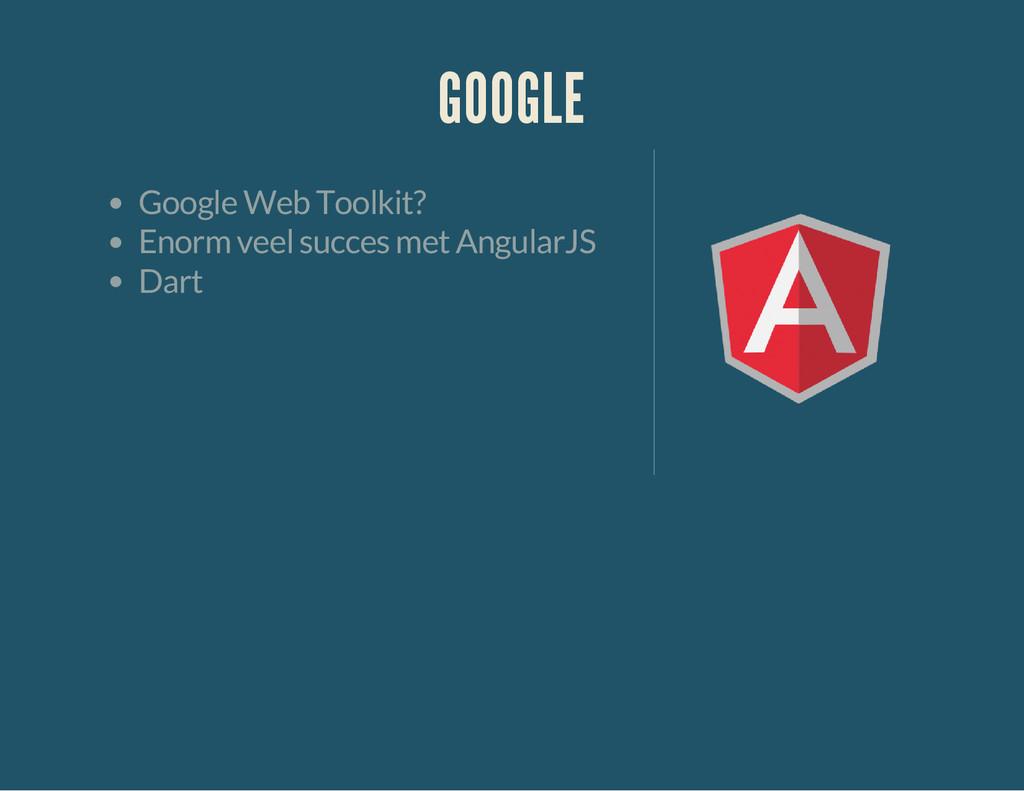 GOOGLE Google Web Toolkit? Enorm veel succes me...
