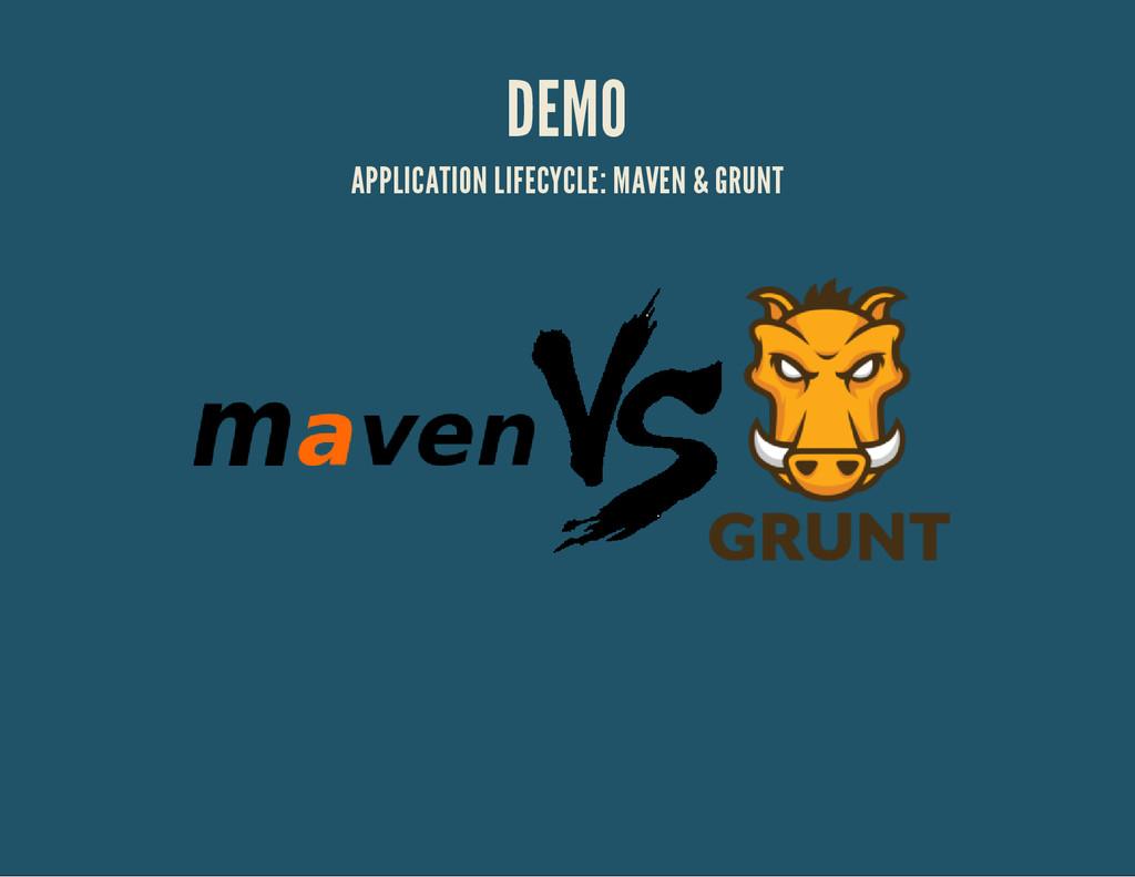 DEMO APPLICATION LIFECYCLE: MAVEN & GRUNT