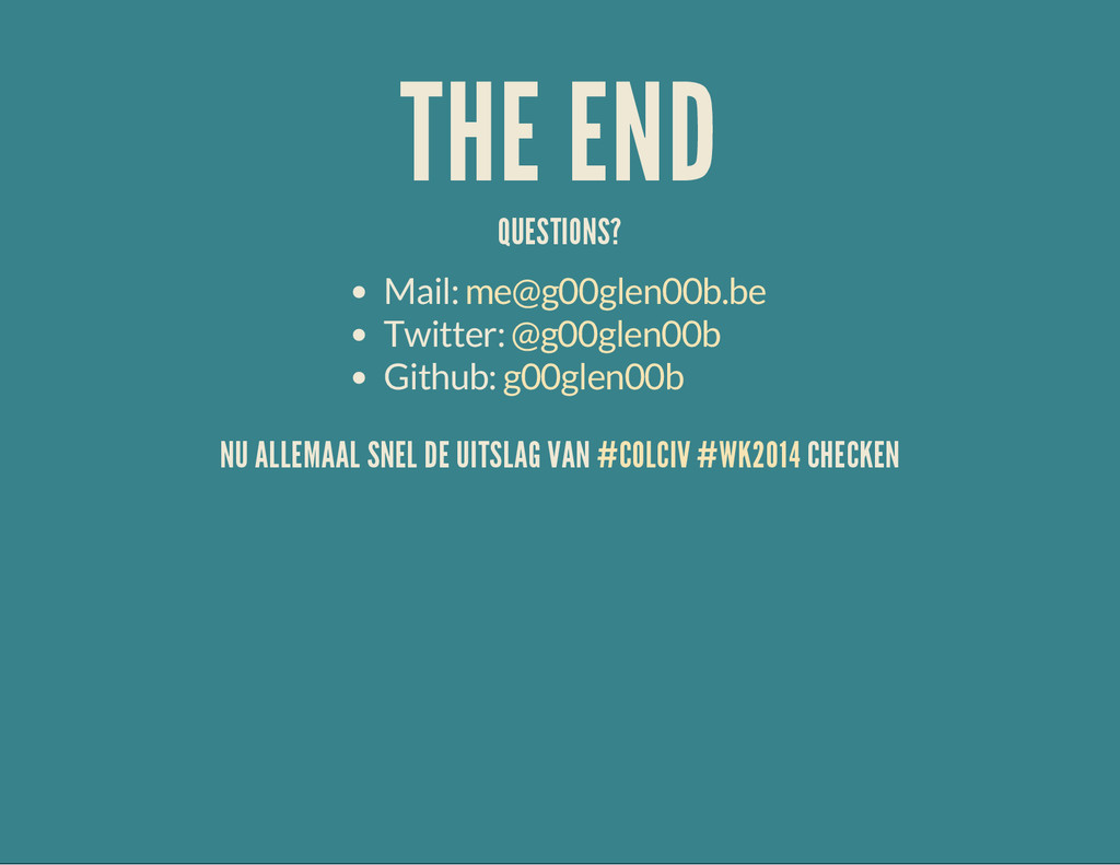 THE END QUESTIONS? Mail: Twitter: Github: me@g0...