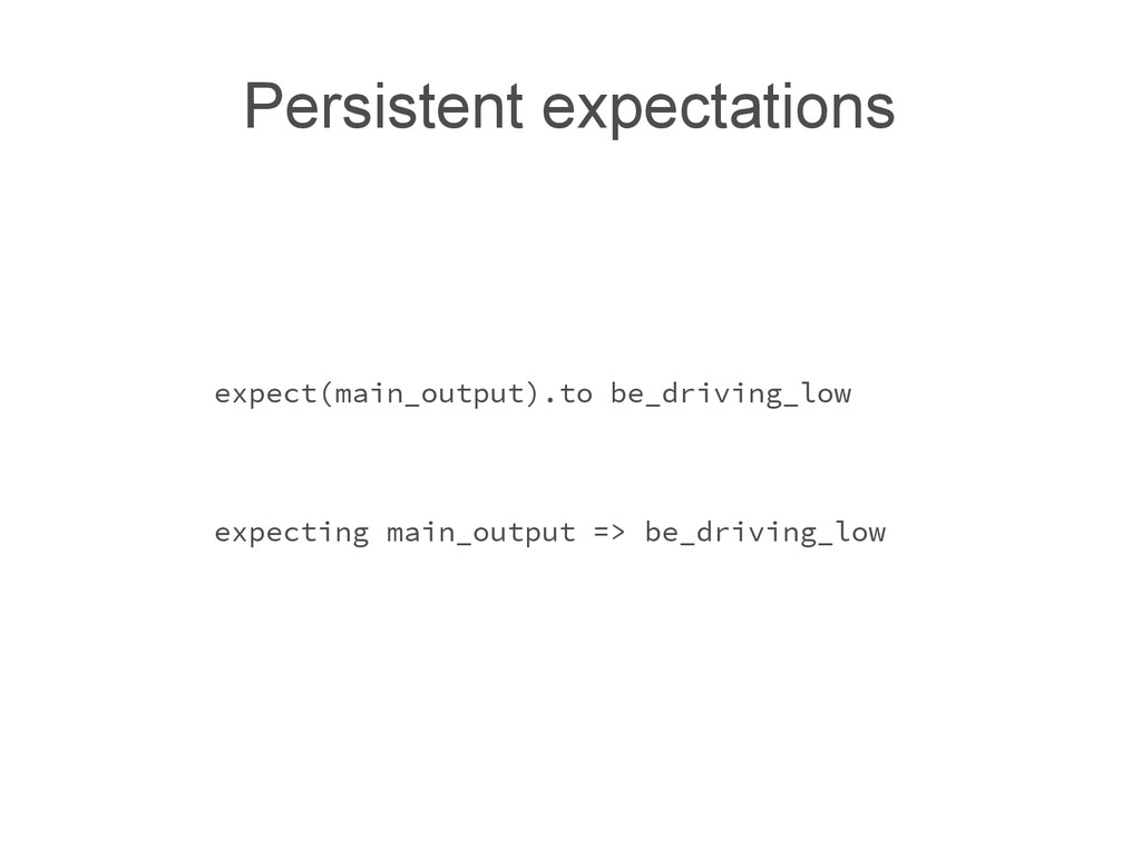 Persistent expectations expect(main_output).to ...