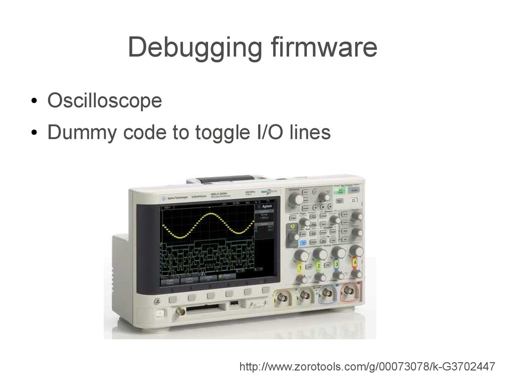 Debugging firmware ● Oscilloscope ● Dummy code ...