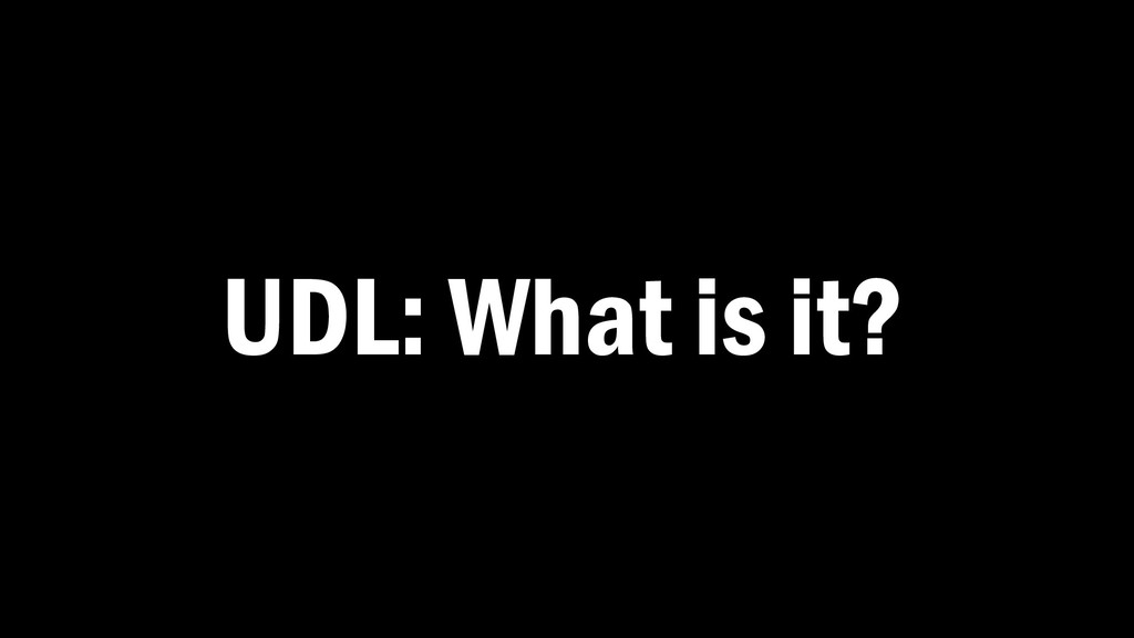 UDL: What is it?