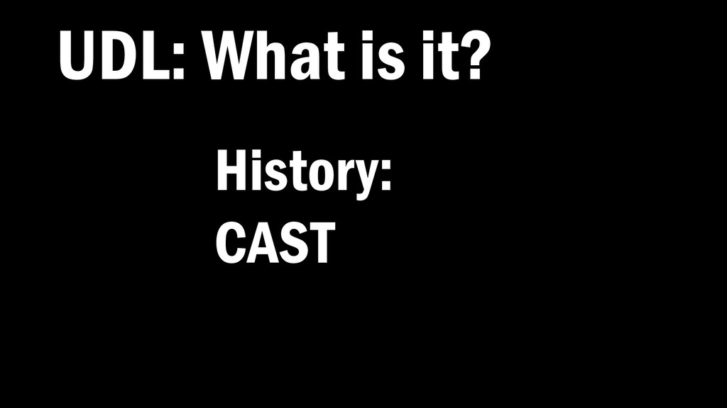 UDL: What is it? History: CAST
