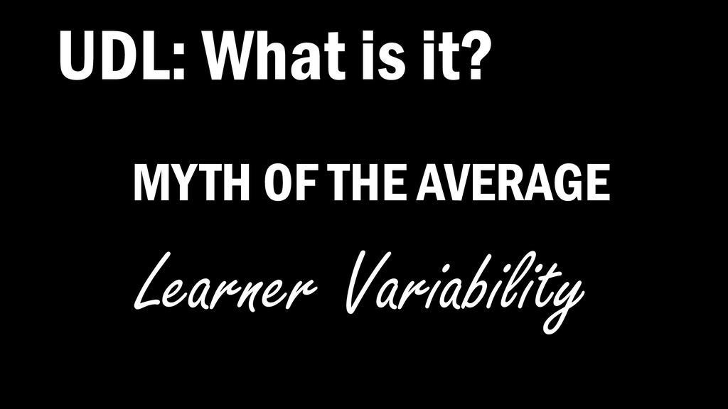MYTH OF THE AVERAGE Learner Variability UDL: Wh...