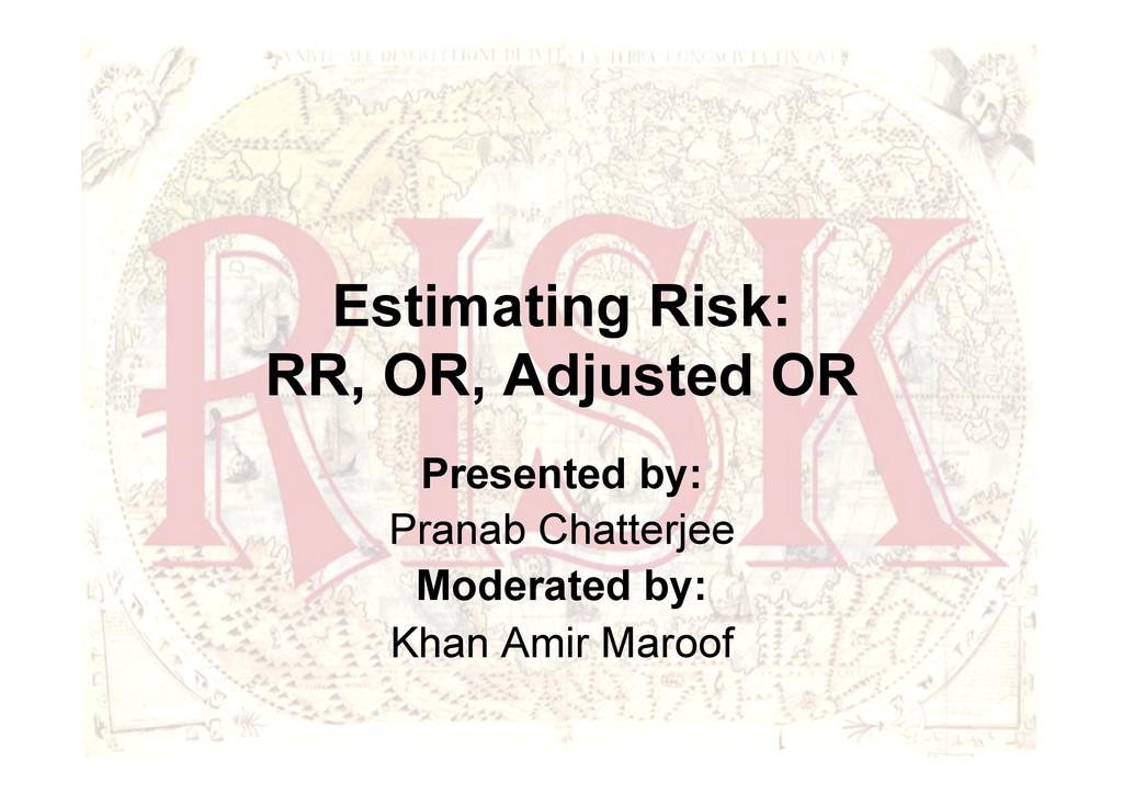 1 Estimating Risk: RR, OR, Adjusted OR Presente...