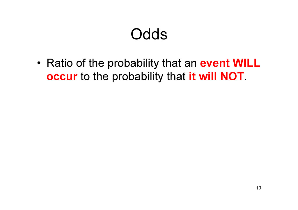Odds • Ratio of the probability that an event ...