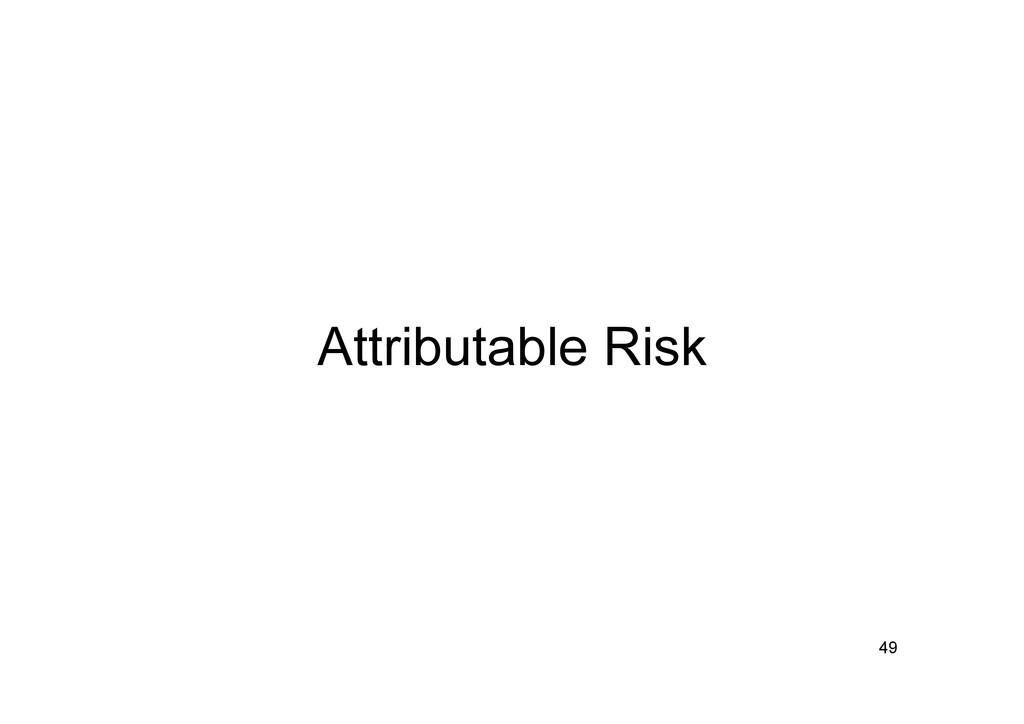 Attributable Risk 49