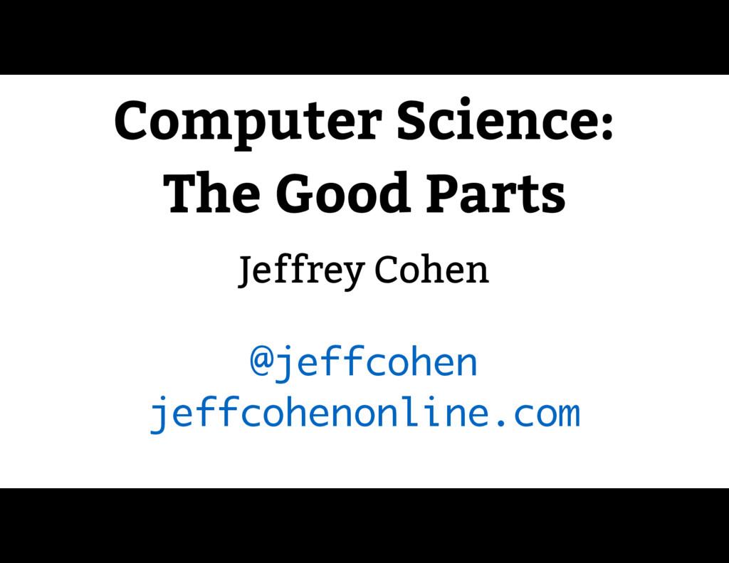 Computer Science: The Good Parts Jeffrey Cohen...