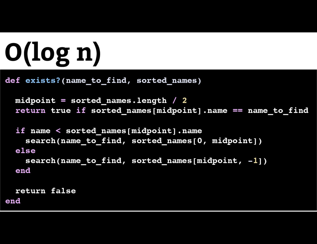 O(log n) def exists?(name_to_find, sorted_names...