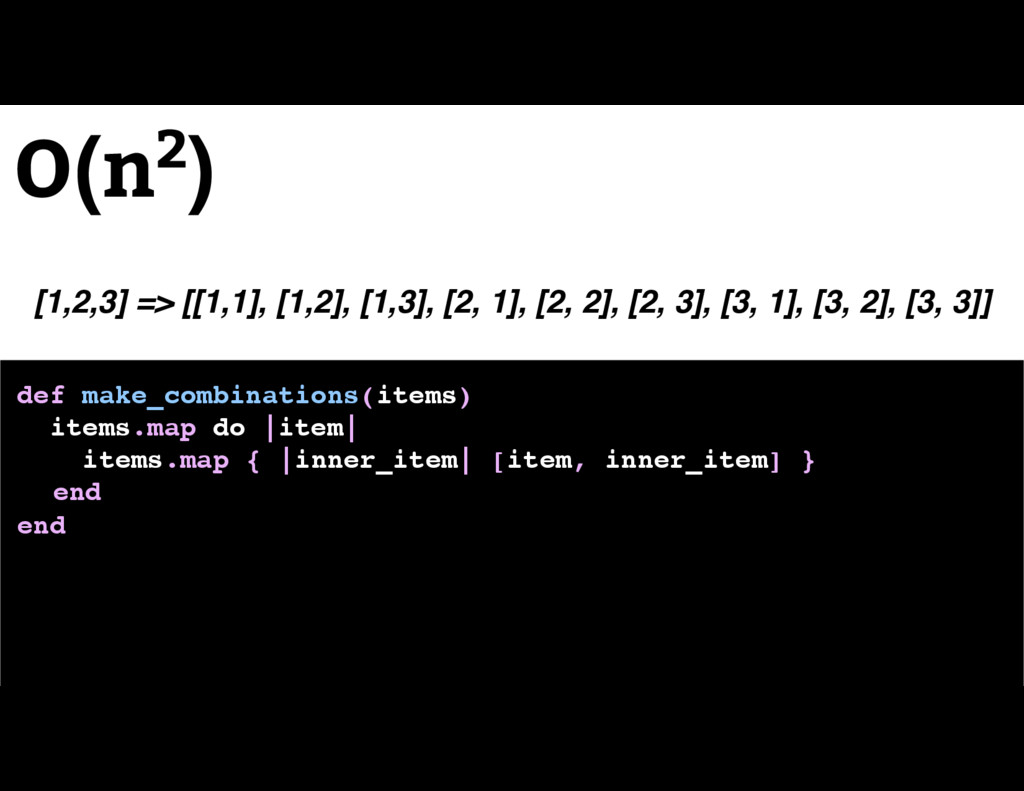 O(n2) def make_combinations(items) items.map do...