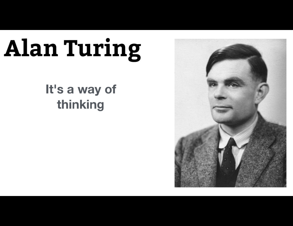 Alan Turing It's a way of thinking
