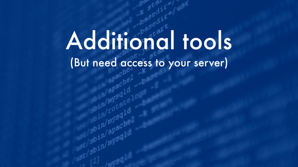 Additional tools (But need access to your serve...