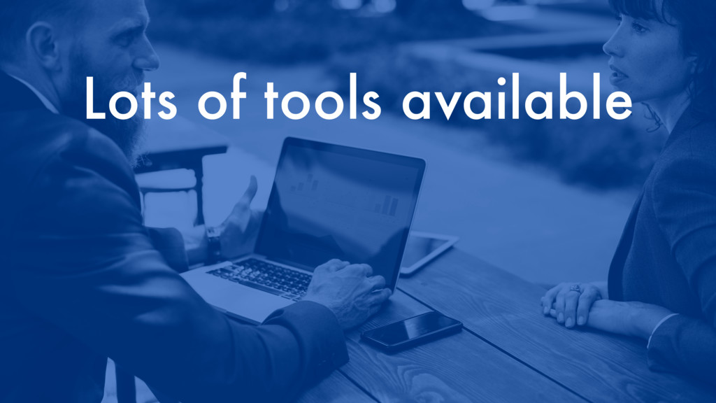 Lots of tools available