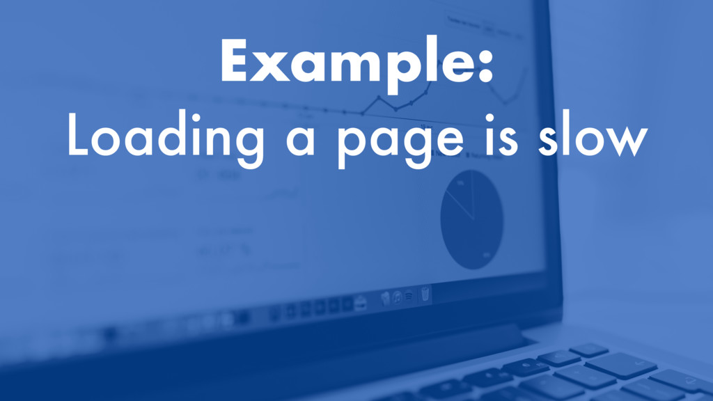 Example: Loading a page is slow