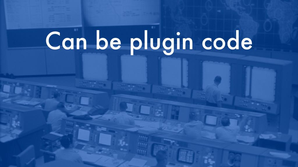 Can be plugin code