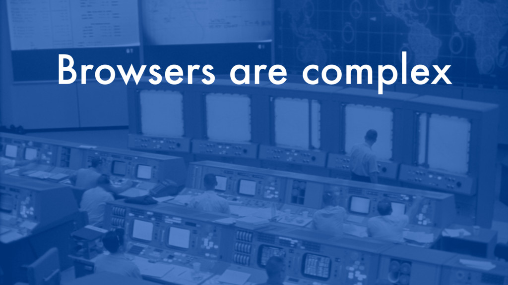 Browsers are complex
