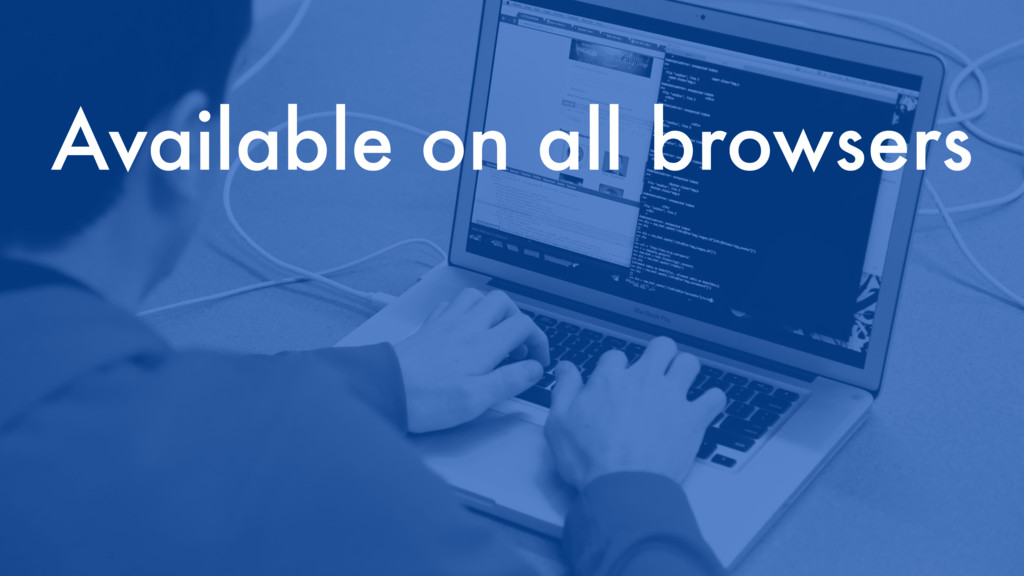 Available on all browsers