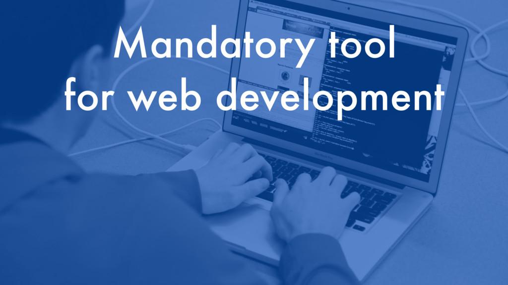 Mandatory tool for web development