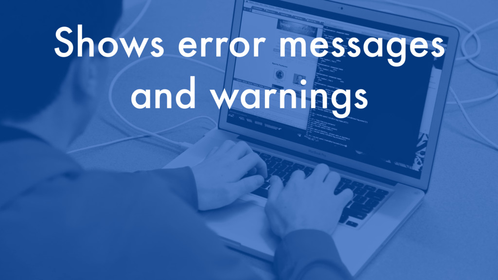 Shows error messages and warnings