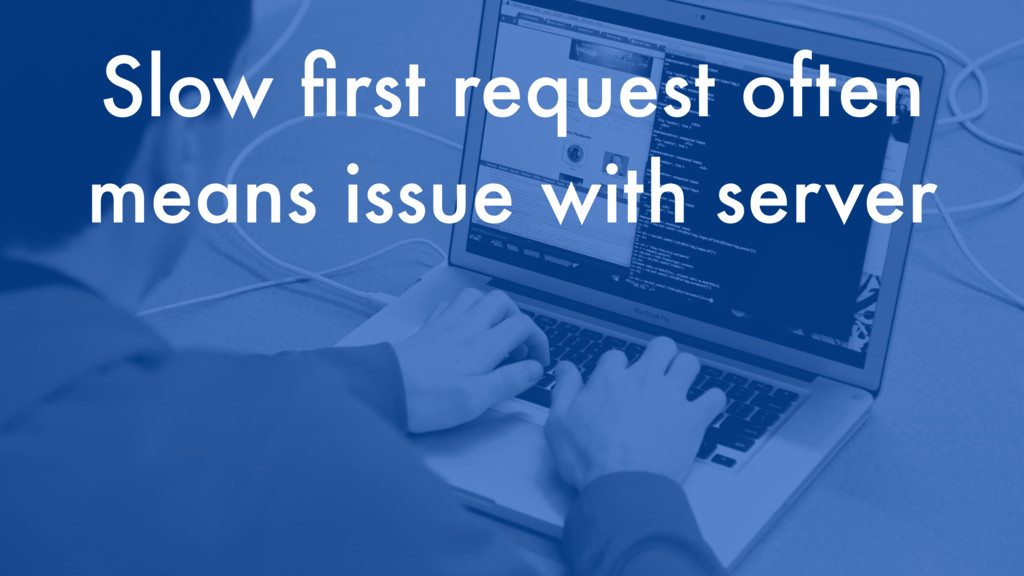 Slow first request often means issue with server