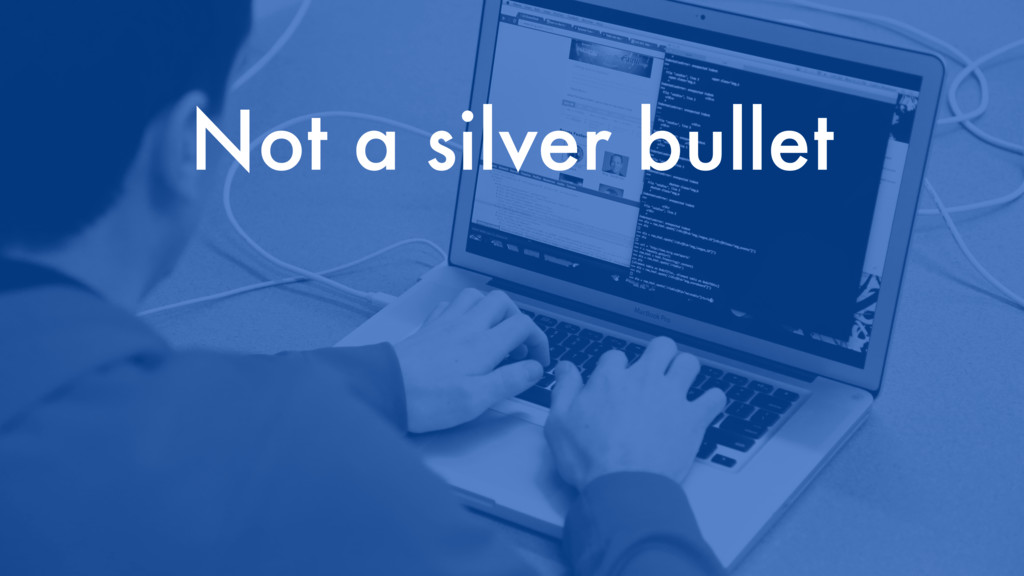 Not a silver bullet