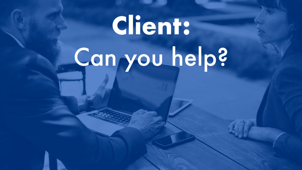 Client: Can you help?