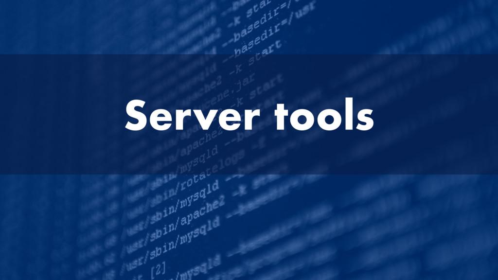 Server tools