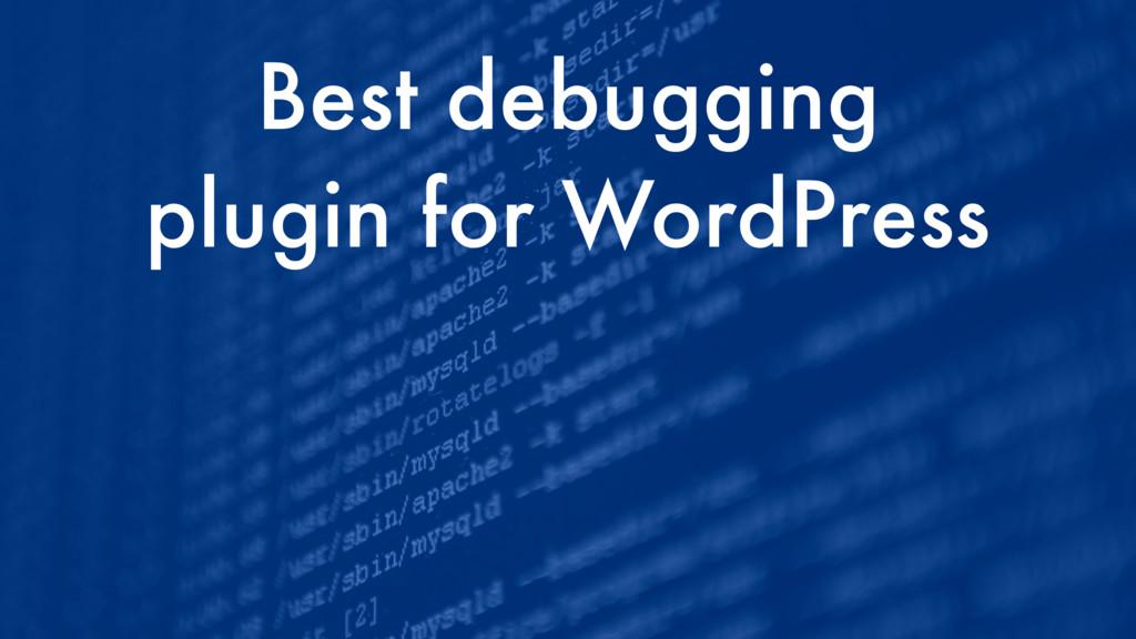 Best debugging plugin for WordPress