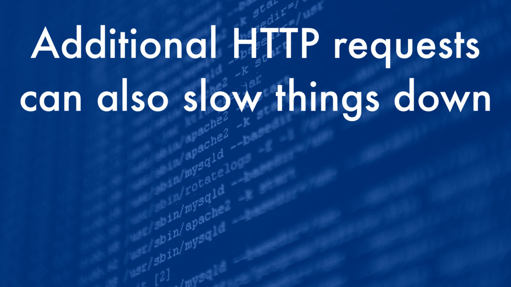 Additional HTTP requests can also slow things d...