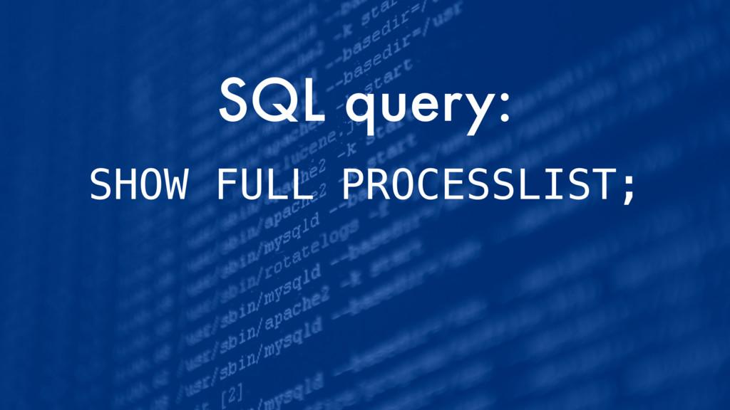 SQL query: SHOW FULL PROCESSLIST;