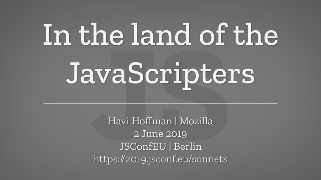 JS In the land of the JavaScripters Havi Hoffman...