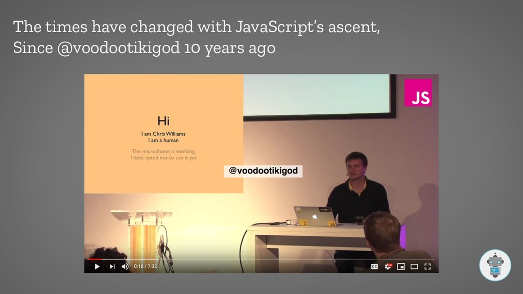 The times have changed with JavaScript's ascent...