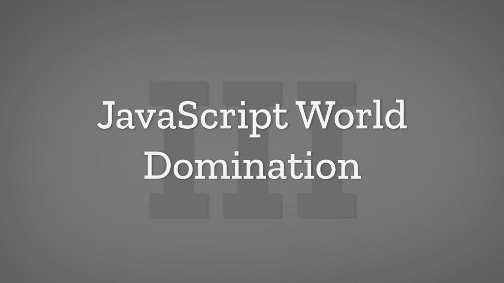 III JavaScript World Domination