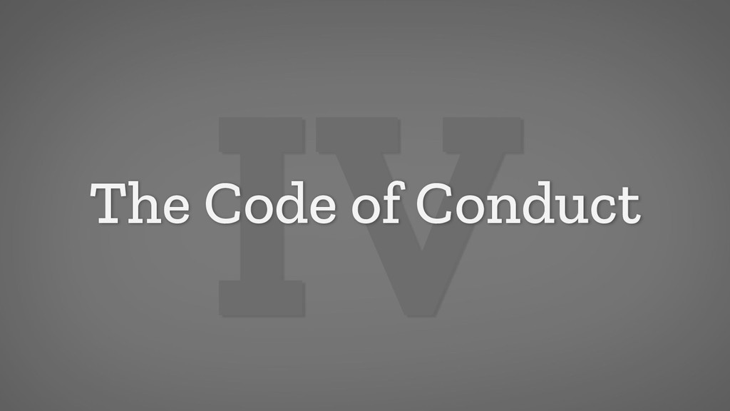 IV The Code of Conduct