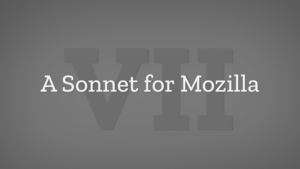 VII A Sonnet for Mozilla