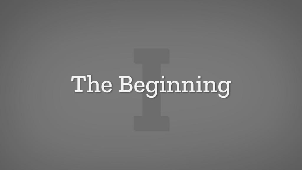 I The Beginning