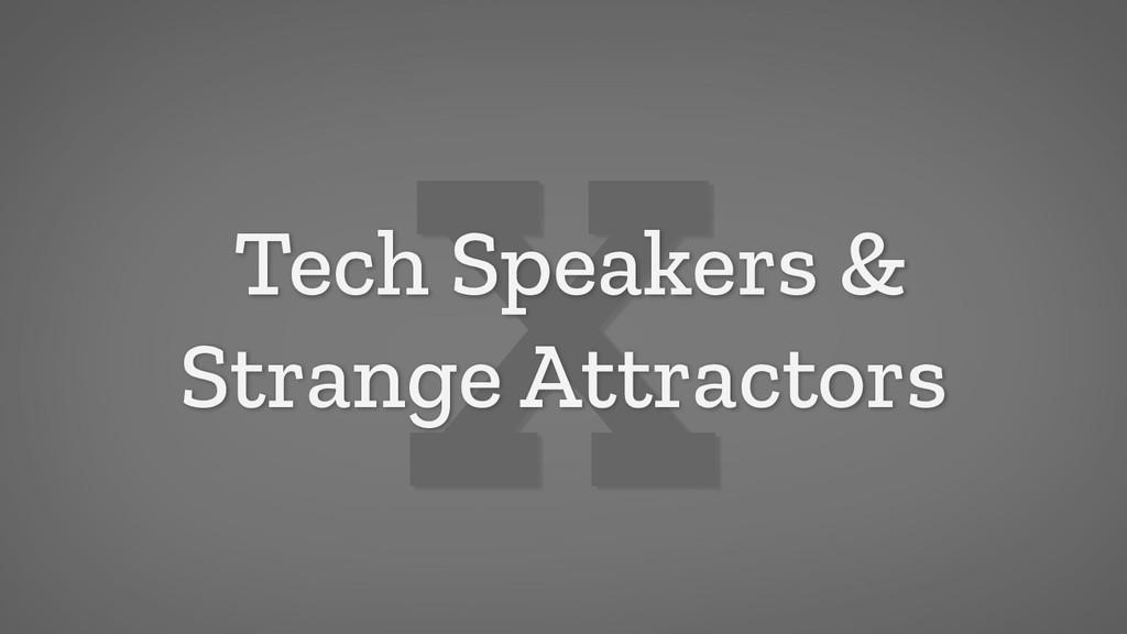 X Tech Speakers & Strange Attractors