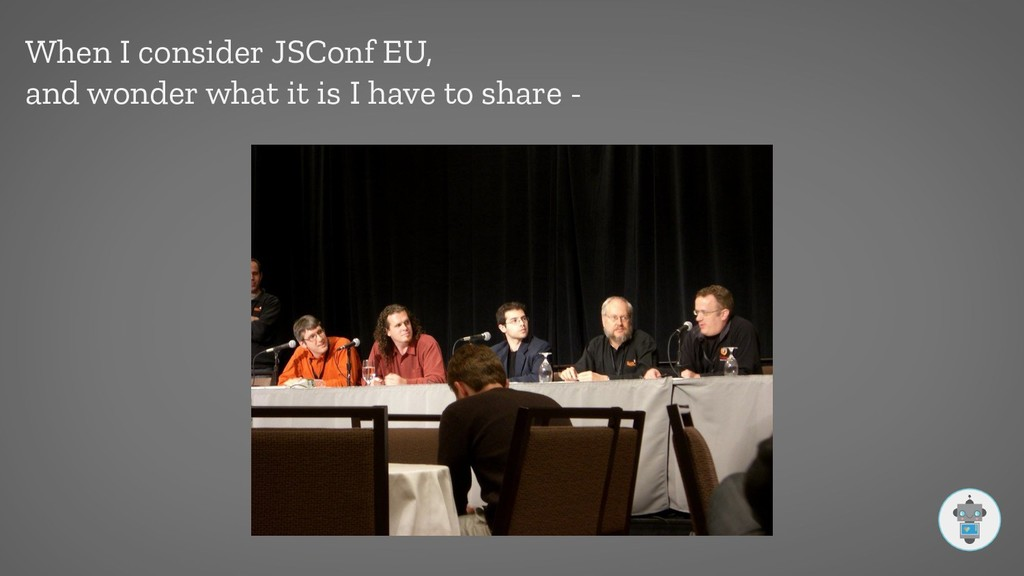 When I consider JSConf EU, and wonder what it i...